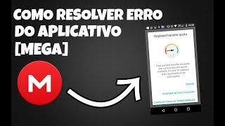 Como Resolver Erro do Aplicativo Mega [Depleted Transfer Quota] No Android