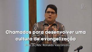 Chamados para desenvolver uma cultura de evangelização - Atos 26 - Rev. Ronaldo Vasconcelos