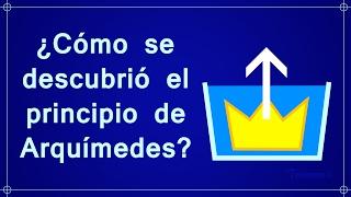 ¿Cómo se descubrió el principio de Arquímedes?