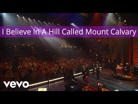 Gaither Vocal Band - I Believe In A Hill Called Mount Calvary (Live/Lyric Video)