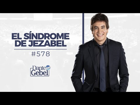 Dante Gebel #578 | El síndrome de Jezabel