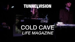Cold Cave - Life Magazine - Tunnelvision