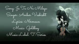 """""""JE TU NA MILEYA"""" Full Song With Lyrics ▪ Amber Vashisht ▪ Nirmaan ▪ Goldboy"""