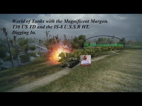 World of Tanks with the Magnificent Margon T30 and IS 8 Digging In