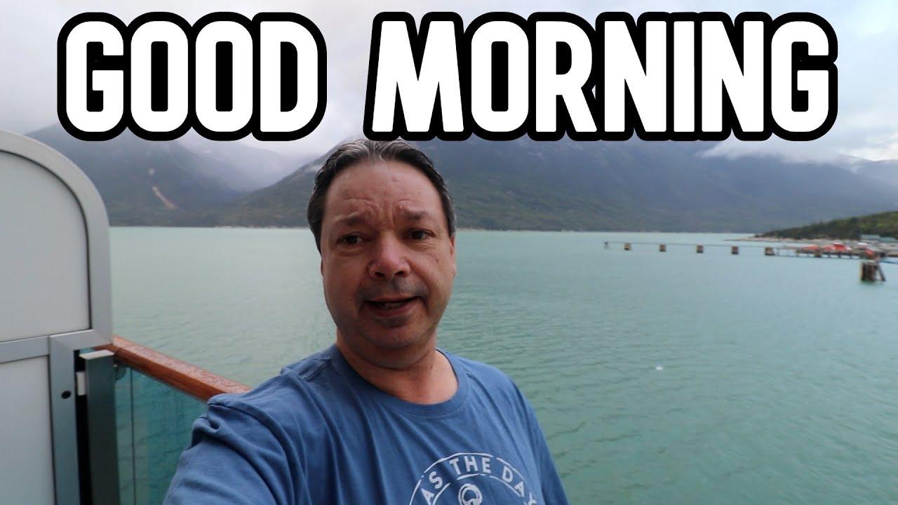 Good Morning From Skagway Alaska