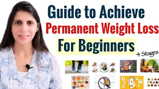 Guide to Achieve Permanent Weight Loss for Beginners | 4 stages with Steps | Lose Weight Now
