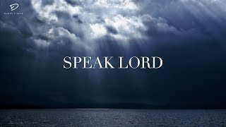 SPEAK LORD: Deep Prayer Music | Spontaneous Worship Music | Christian Meditation Music