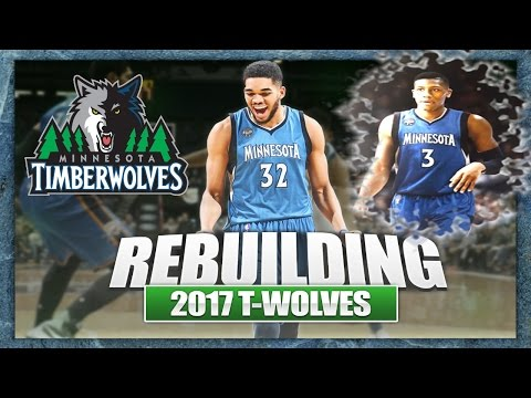 Rebuilding the 2017 Minnesota Timberwolves - NBA 2K16 My League