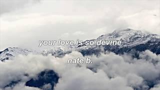nate b. // your love is so divine (lyrics)