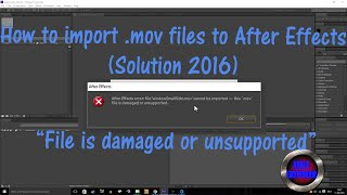 How to import .mov files to After Effects  ''File is damaged or unsupported'' [Solution 2016]