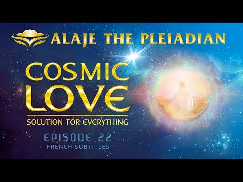 Part 22 - PLEIADIAN ALAJE - Developing a Consciousness of Light and Love - French Sub