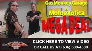 Gas Monkey Garage MEGA DEAL w/ MotoeXotica