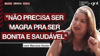 Magreza = saúde? O que acha da afirmação da Mariana Xavier? | Mude Minha Ideia | Quebrando o Tabu