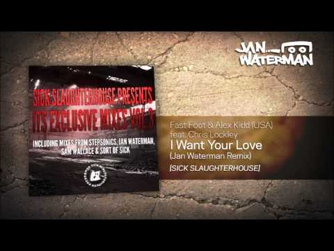 Fast Foot & Alex Kidd (USA) feat. Chris Lockley - I Want Your Love (Jan Waterman remix)