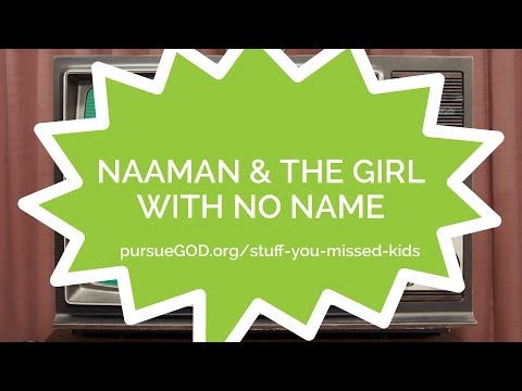 Stuff You Missed 4- Naaman & the Girl with No Name