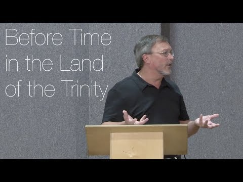 Before Time In the Land of the Trinity - 2014-06-04 - Dr. Anthony Wood
