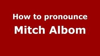How to pronounce Mitch Albom (American English/US) PronounceNames.com