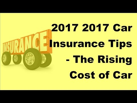 2017 2017 Car Insurance Tips |  The Rising Cost of Car Insurance