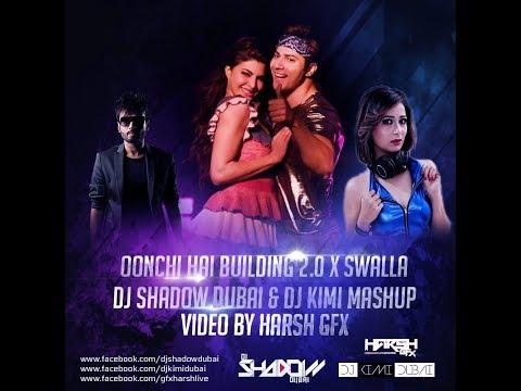 Oonchi Hai Building 2.0 x Swalla   Mashup   DJ Shadow Dubai & DJ Kimi   Judwaa 2   Varun Dhawan
