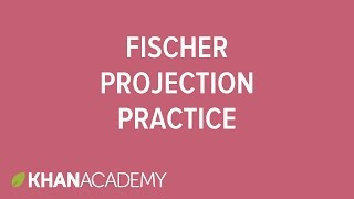 Fischer projection practice | Stereochemistry | Organic chemistry | Khan Academy