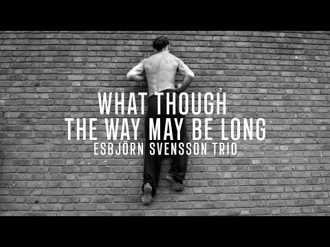 Esbjörn Svensson Trio - What Though The Way May Be Long