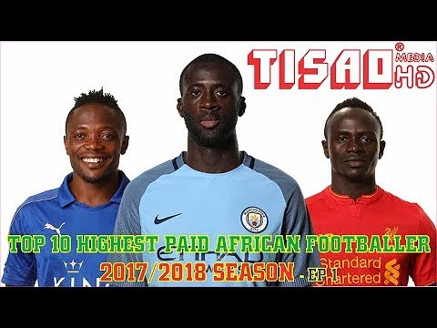 Top 10 Highest paid African Footballer in the World in 2018 Season