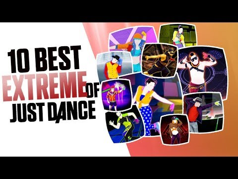 10 BEST EXTREMES OF JUST DANCE!