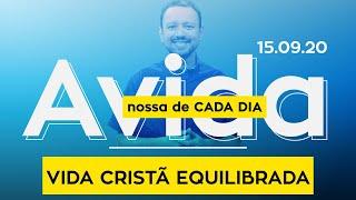 VIDA CRISTÃ EQUILIBRADA / A vida nossa de cada dia - 15/09/20