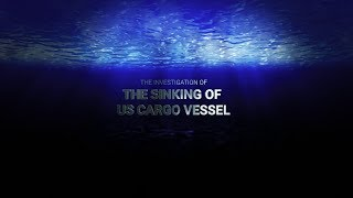 The Investigation of the Sinking of US Cargo Vessel El Faro