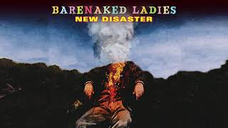 Barenaked Ladies - New Disaster (Official Audio)