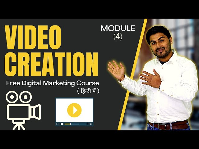 How To Do Video Creation | Module 4 | Free Digital Marketing Course in Hindi