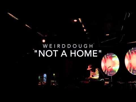 Weirddough - Not A Home