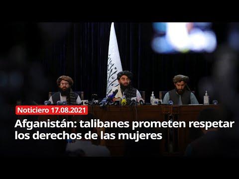 Afganistán: talibanes prometen respetar los derechos de las mujeres - Noticiero 17/08/2021