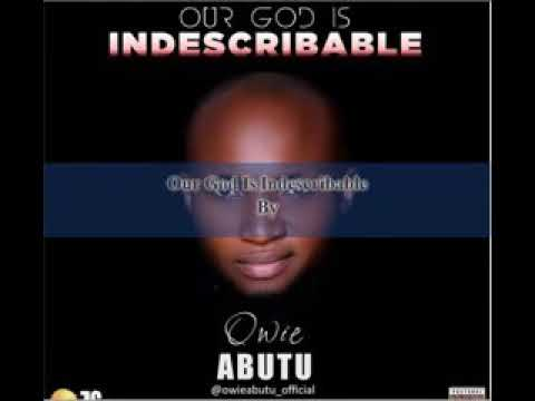 Our God is indescribable - Owie Abutu