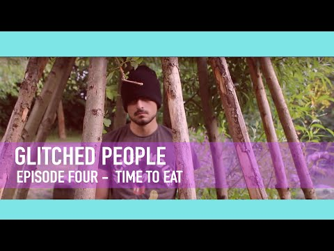 Glitched People - Episode 4: It's Time To Eat