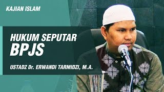 Download Kajian Islam - Hukum Seputar BPJS - Ustadz Dr. Erwandi Tarmidzi, M.A. Mp3 and Videos