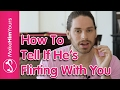 How To Tell If A Guy Is Flirting With You