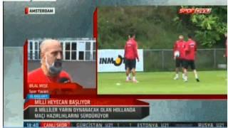 Hollanda Türkiye Maçı öncesi Bilal Meşe