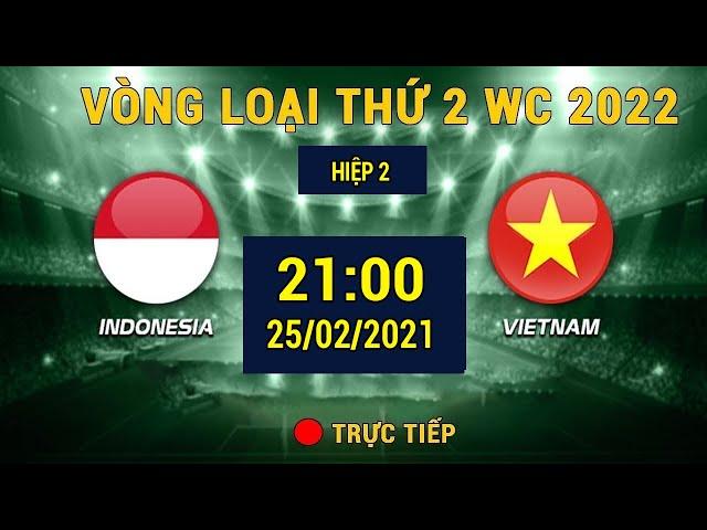 🔴Trực Tiếp | H2 | Việt Nam - Indonesia | Vòng Loại WC 2022 | Hủy Diệt Đối Thủ | Bóng đá 360