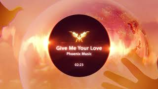 Phoenix Music - Give Me Your Love (Cinematic Pop)