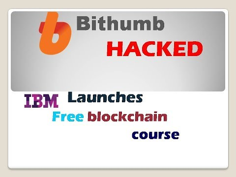 Bithumb Exchange Hacked $30 Million, IBM Free Blockchain Course in india |