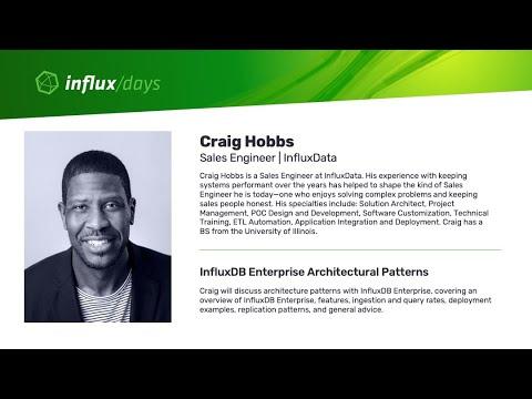 Craig Hobbs [InfluxData] | InfluxDB Enterprise Architectural Patterns |  InfluxDays SF 2019