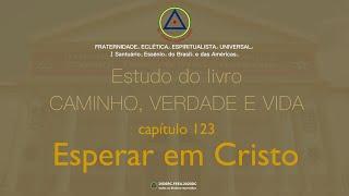 Estudo do livro CAMINHO, VERDADE e VIDA - Cap. 123 Esperar em Cristo