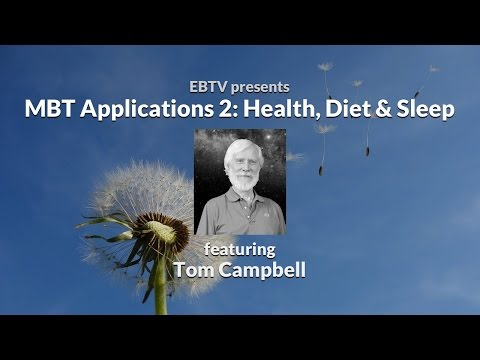Health, Diet & Sleep: Applications of MBT with Tom Campbell (2 of 5)