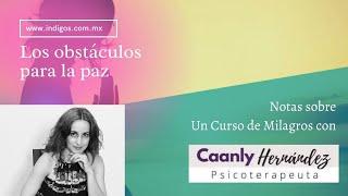 Los obstáculos para la paz. Notas sobre un Curso de Milagros con Caanly Hernández