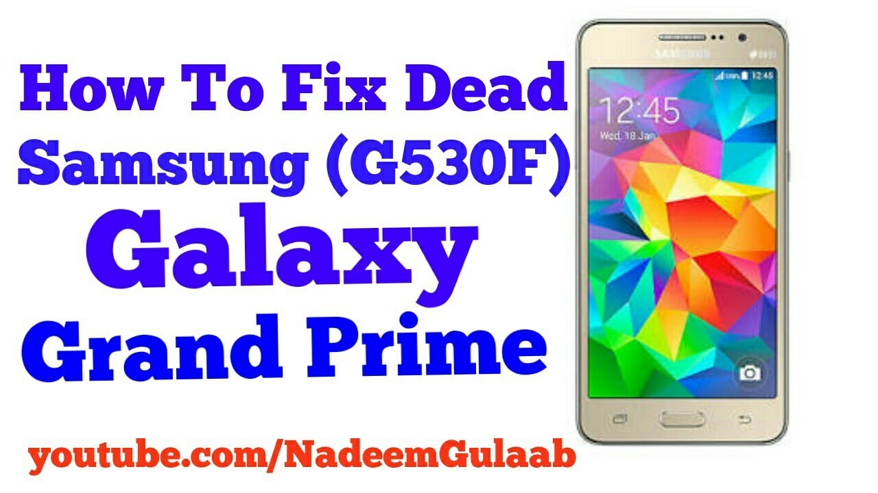 How To Fix Dead Samsung Galaxy Grand Prime (SM-G530F)  ? by NadeemGulaab