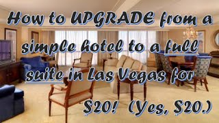 How to UPGRADE from a simple hotel to a full suite in Las Vegas for $20!  (Yes, $20.)