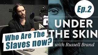 Who Are The Slaves Now? - Under The Skin with Russell Brand & Prof. Paul Gilroy