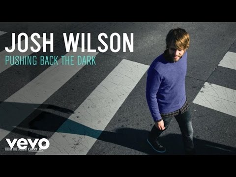 Josh Wilson - Pushing Back The Dark (Audio)
