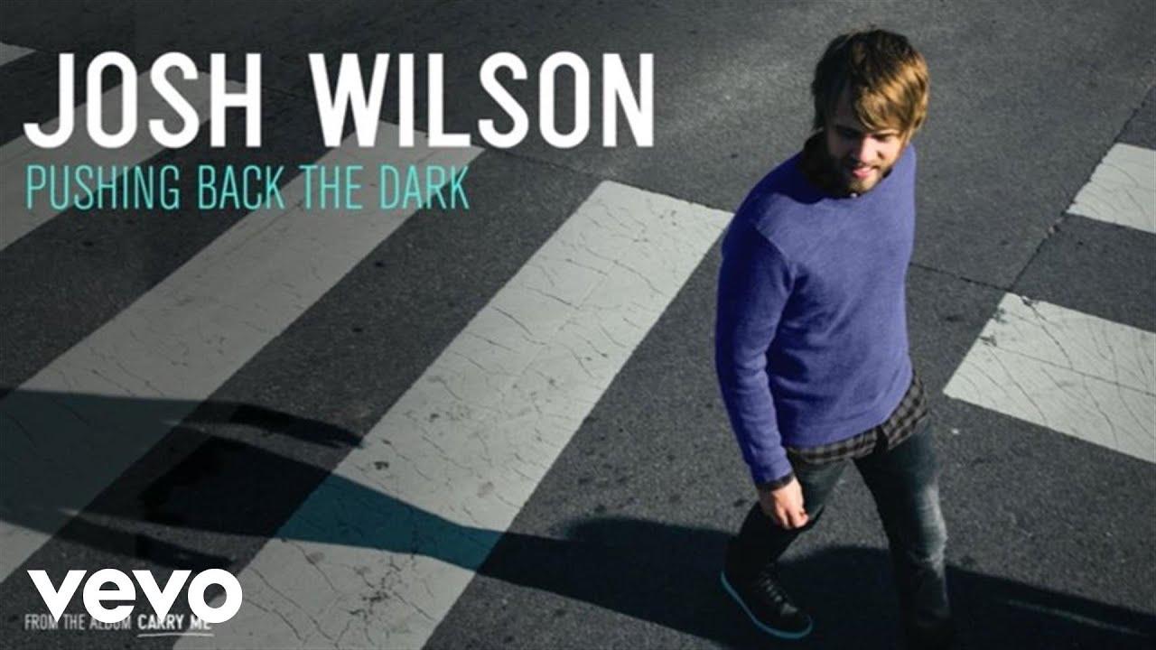 josh-wilson-pushing-back-the-dark-audio-joshwilsonvevo